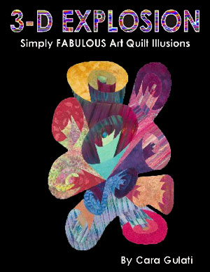 3-D Explosion: Simply FABULOUS Art Quilt Illusions